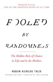 Fooled by Randomness (The Hidden Role of Chance in Life and in the Markets) by Nassim Nicholas Taleb, 9780812975215