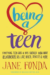 Being a Teen (Everything Teen Girls & Boys Should Know About Relationships, Sex, Love, Health, Identity & More) by Jane Fonda, 9780812978612