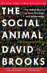 The Social Animal (The Hidden Sources of Love, Character, and Achievement) by David Brooks, 9780812979374
