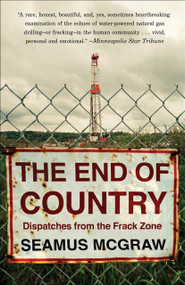 The End of Country (Dispatches from the Frack Zone) by Seamus McGraw, 9780812980646