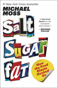 Salt Sugar Fat (How the Food Giants Hooked Us) by Michael Moss, 9780812982190