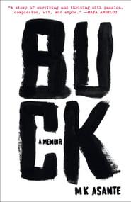 Buck (A Memoir) by M.K. Asante, 9780812983623