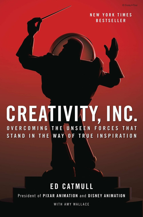 Creativity, Inc. (Overcoming the Unseen Forces That Stand in the Way of True Inspiration) by Ed Catmull, Amy Wallace, 9780812993011