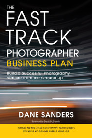 The Fast Track Photographer Business Plan (Build a Successful Photography Venture from the Ground Up) by Dane Sanders, David DuChemin, 9780817400002