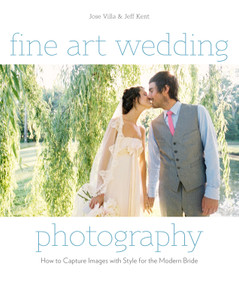 Fine Art Wedding Photography (How to Capture Images with Style for the Modern Bride) by Jose Villa, Jeff Kent, 9780817400026