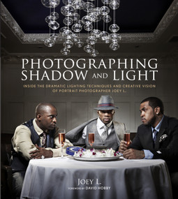 Photographing Shadow and Light (Inside the Dramatic Lighting Techniques and Creative Vision of Portrait Photographer Joey L.) by Joey L., David Hobby, 9780817400149