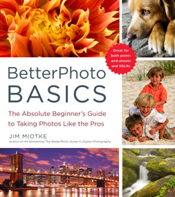 BetterPhoto Basics (The Absolute Beginner's Guide to Taking Photos Like a Pro) by Jim Miotke, 9780817405021