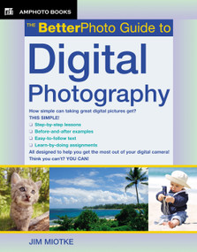 The BetterPhoto Guide to Digital Photography by Jim Miotke, 9780817435523