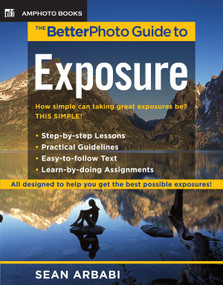 The BetterPhoto Guide to Exposure by Sean Arbabi, 9780817435547