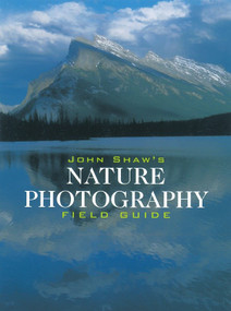 John Shaw's Nature Photography Field Guide by John Shaw, 9780817440596