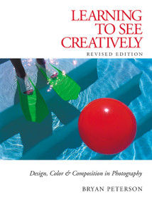 Learning to See Creatively (Design, Color and Composition in Photography) by Bryan Peterson, 9780817441814