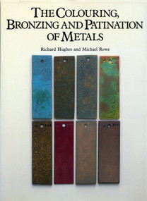 The Colouring, Bronzing and Patination of Metals by Richard Hughes, Michael Rowe, 9780823007622