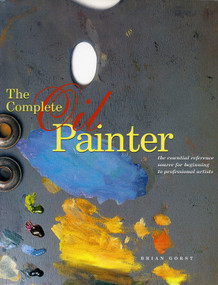 The Complete Oil Painter (The Essential Reference for Beginners to Professionals) by Brian Gorst, 9780823008551