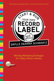 Start and Run Your Own Record Label, Third Edition (Winning Marketing Strategies for Today's Music Industry) by Daylle Deanna Schwartz, 9780823084630