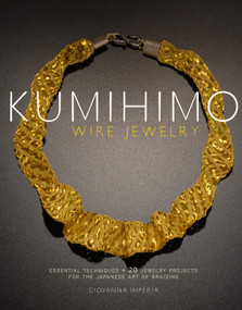 Kumihimo Wire Jewelry (Essential Techniques and 20 Jewelry Projects for the Japanese Art of Braiding) by Giovanna Imperia, 9780823085514