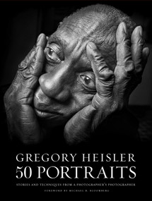 Gregory Heisler: 50 Portraits (Stories and Techniques from a Photographer's Photographer) by Gregory Heisler, Michael R. Bloomberg, 9780823085651
