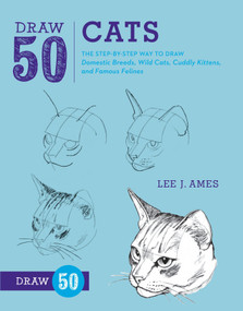 Draw 50 Cats (The Step-by-Step Way to Draw Domestic Breeds, Wild Cats, Cuddly Kittens, and Famous Felines) by Lee J. Ames, 9780823085750