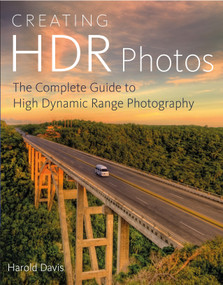 Creating HDR Photos (The Complete Guide to High Dynamic Range Photography) by Harold Davis, 9780823085866