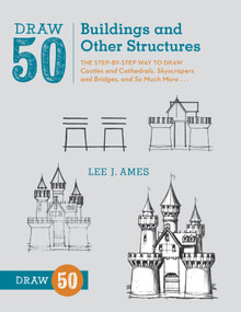 Draw 50 Buildings and Other Structures (The Step-by-Step Way to Draw Castles and Cathedrals, Skyscrapers and Bridges, and So Much More...) by Lee J. Ames, 9780823086047