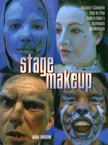 Stage Makeup (The Actor's Complete Guide to Today's Techniques and Materials) by Laura Thudium, 9780823088393