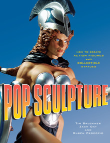 Pop Sculpture (How to Create Action Figures and Collectible Statues) by Tim Bruckner, Zach Oat, Ruben Procopio, 9780823095223