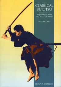Classical Bujutsu (The Martial Arts and Ways of Japan) by Donn F. Draeger, 9780834802339