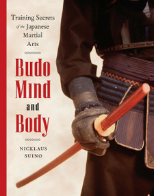 Budo Mind and Body (Training Secrets of the Japanese Martial Arts) by Nicklaus Suino, 9780834805736