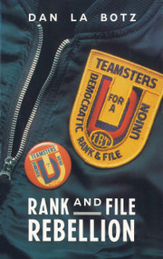 Rank-and-File Rebellion (Teamsters for a Democratic Union) by Dan La Botz, 9780860915058