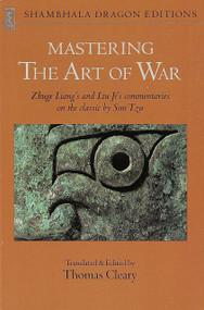 Mastering the Art of War (Zhuge Liang's and Liu Ji's Commentaries on the Classic by Sun Tzu) by Liang Zhuge, Liu Ji, Thomas Cleary, 9780877735137