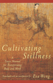 Cultivating Stillness (A Taoist Manual for Transforming Body and Mind) by Eva Wong, 9780877736875