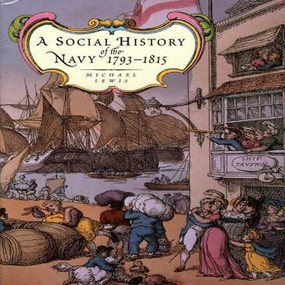 A Social History of the Navy 1793-1815 by Michael Lewis, 9781861762320