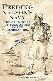 Feeding Nelson's Navy (The True Story of Food at Sea in the Georgian Era) by Janet Macdonald, 9781861762337