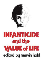 Infanticide and the Value of Life by Marvin Kohl, 9780879751005