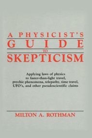 A Physicist's Guide to Skepticism by Milton A. Rothman, 9780879754402