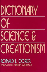 Dictionary of Science and Creationism by Ronald L. Ecker, 9780879755492