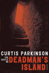 The Castle on Deadman's Island by Curtis Parkinson, 9780887768934