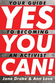 Yes You Can! (Your Guide to Becoming an Activist) by Jane Drake, Ann Love, 9780887769429
