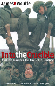 Into the Crucible (Making Marines for the 21st Century) by James Woulfe, 9780891417071