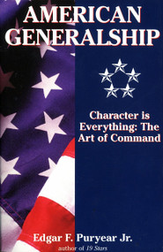 American Generalship (Character Is Everything: The Art of Command) by Edgar Puryear, 9780891417705