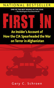 First In (An Insider's Account of How the CIA Spearheaded the War on Terror in Afghanistan) by Gary Schroen, 9780891418757