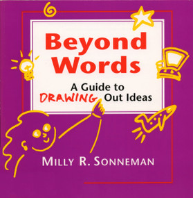 Beyond Words (A Guide to Drawing Out Ideas for People Who Work with Groups) by Milly Sonneman, 9780898159110