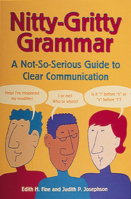 Nitty-Gritty Grammar (A Not-So-Serious Guide to Clear Communication) by Edith Hope Fine, Judith Pinkerton Josephson, 9780898159660