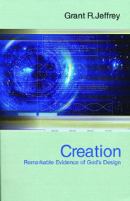 Creation (Remarkable Evidence of God's Design) by Grant R. Jeffrey, 9780921714781