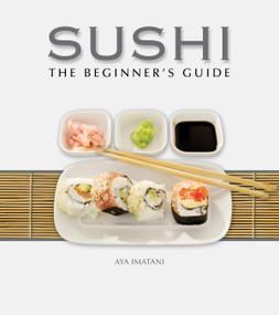 Sushi: The Beginner's Guide by Aya Imatani, 9780982293966