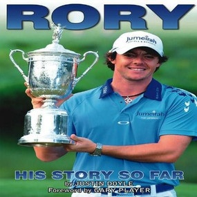 Rory McIlroy (His Story So Far) by Justin Doyle, Gary Player, 9781908461926