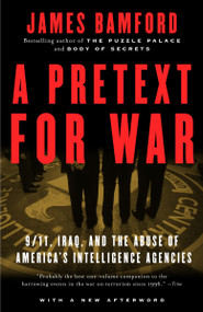 A Pretext for War (9/11, Iraq, and the  Abuse of America's Intelligence Agencies) by James Bamford, 9781400030347