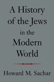 A History of the Jews in the Modern World by Howard M. Sachar, 9781400030972