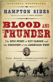 Blood and Thunder (The Epic Story of Kit Carson and the Conquest of the American West) by Hampton Sides, 9781400031108