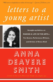 Letters to a Young Artist (Straight-up Advice on Making a Life in the Arts-For Actors, Performers, Writers, and Artists of Every Kind) by Anna Deavere Smith, 9781400032389