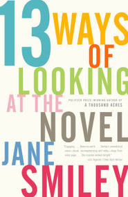 13 Ways of Looking at the Novel by Jane Smiley, 9781400033188